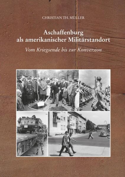 Titelbild: Müller, Aschaffenburg als amerikanischer Militärstandort